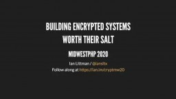 Building Encrypted Systems Worth Their Salt