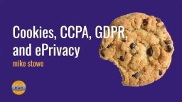 Cookies, CCPA, GDPR, and ePrivacy