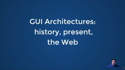 GUI Architectures: History, Present, & the Web